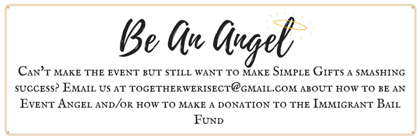 Can't make the event but still want to make Simple Gifts a smashing success? Email us at togetherwerisect@gmail.com about how to be an Event Angel and_or how to make a donation to the Im